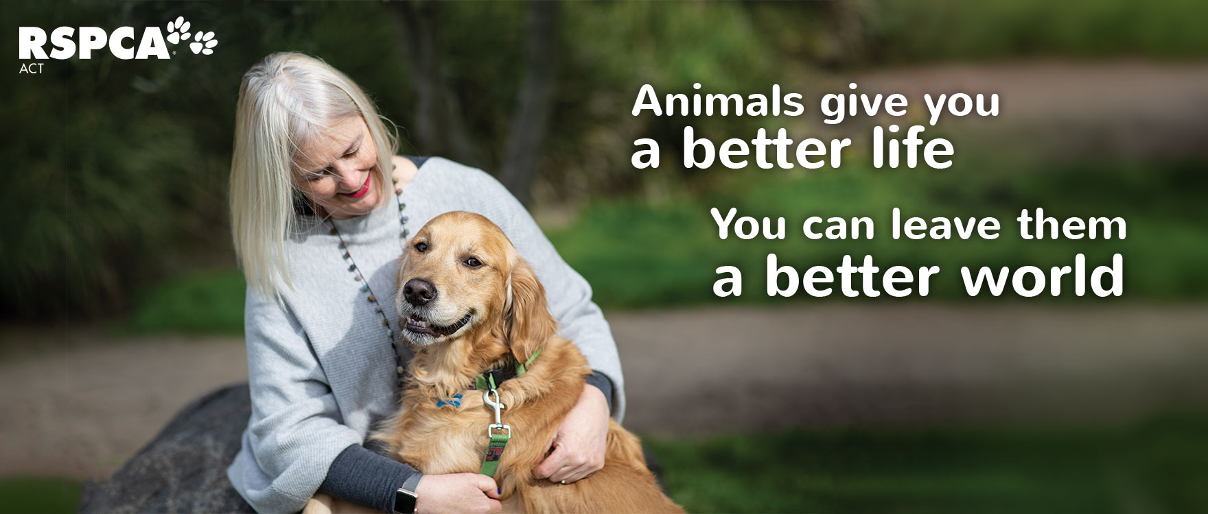 Animals give you a better life, you can leave them a better world